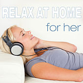 Relax at Home for Her by Various Artists