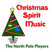 Christmas Spirit Music by The North Pole Players