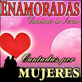 Enamoradas. Canciones de Amor Cantandas por Mujeres by Various Artists