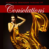 Classical Serenade: Consolations, Vol. 10 by Various Artists