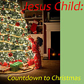 Jesus Child: Countdown to Christmas de Various Artists