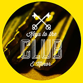 Keys to the Club E Minor by Various Artists