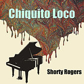 Chiquito Loco di Shorty Rogers