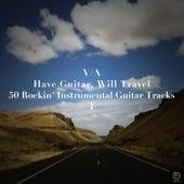 Have Guitar, Will Travel - 50 Rockin' Instrumental Guitar Tracks Vol. 1 von Various Artists