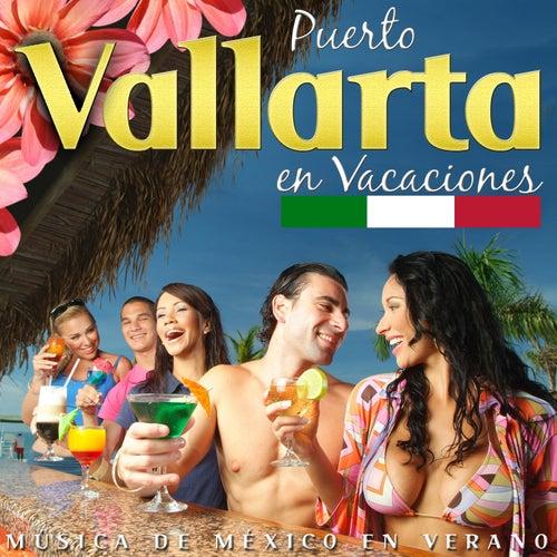 Puerto Vallarta en Vacaciones. Música de México en Verano by Various Artists