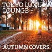 Tokyo Luxury Lounge Autumn Covers de Various Artists