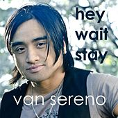 Hey Wait Stay by Van Sereno