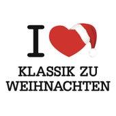 I love Klassik zu Weihnachten von Various Artists