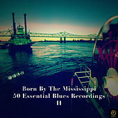 Born By the Mississippi, 50 Essential Blues Recordings Vol. 2 by Various Artists