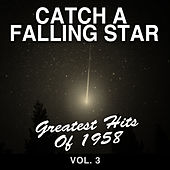 Catch a Falling Star: Greatest Hits of 1958, Vol. 3 by Various Artists