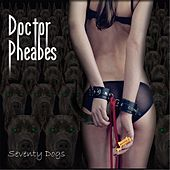 Seventy Dogs by Doctor Pheabes