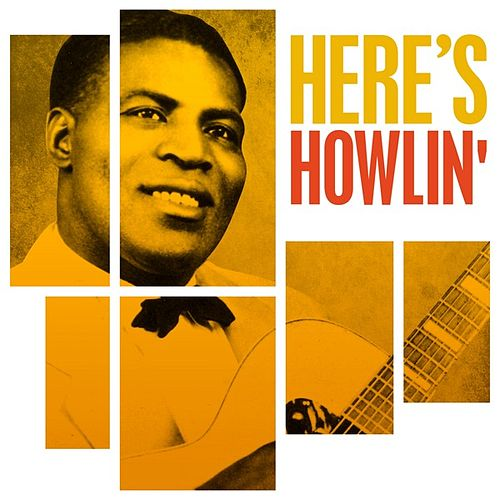 Here's Howlin' by Howlin' Wolf