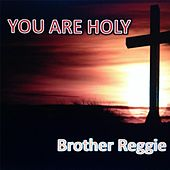 You Are Holy by Brother Reggie