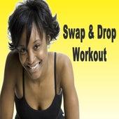 Swap & Drop Workout (The Best Music for Aerobics, Pumpin' Cardio Power, Plyo, Exercise, Steps, Barré, Curves, Sculpting, Fitness, Twerk Workout) von Various Artists