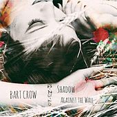 Shadow Against the Wall by Bart Crow