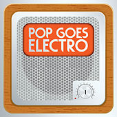 Pop Goes Electro, Vol. 1 by Various Artists