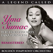 A Legend Called: Yma Sumac - The Hollywood's Inka Princess / Bolshói Symphony Orchestra (Remastered) by Yma Sumac