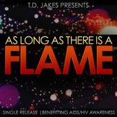 As Long as There Is a Flame (feat. Rachel Webb, Dariyan Yancey-Mackey & Niya Cotten) by T.D. Jakes