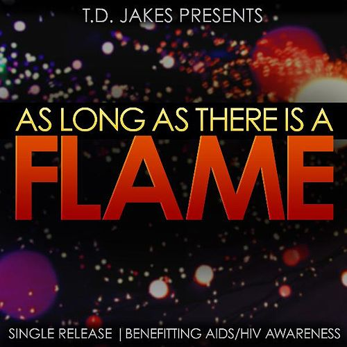 As Long as There Is a Flame (feat. Rachel Webb, Dariyan Yancey-Mackey & Niya Cotten) by T.D. Jakes