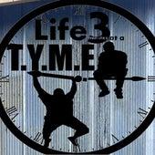 Life 3 Minutes at a T.Y.M.E. de Tyme