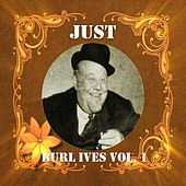 Just Burl Ives, Vol. 1 by Burl Ives