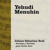 Yehudi Menuhin Interpreta Bach, Vol. 2 (Sonatas & Partitas para Violín Solo) by Yehudi Menuhin