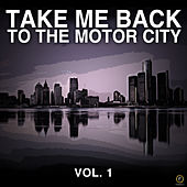 Take Me Back to the Motor City Vol. 1 von Various Artists