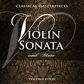 Classical Masterpieces: Violin Sonata & More, Vol. 4 by Various Artists