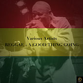 Reggae - A Good Thing Going by Various Artists