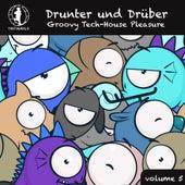 Drunter und Drüber, Vol. 5 - Groovy Tech House Pleasure! by Various Artists
