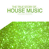 The True Story of House Music, Vol. 11 by Various Artists