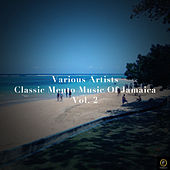 Classic Mento Music of Jamaica, Vol. 2 by Various Artists