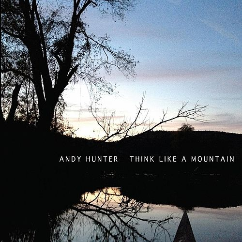Think Like a Mountain by Andy Hunter