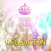 Keep Calm And Baila Reggaeton by Varios