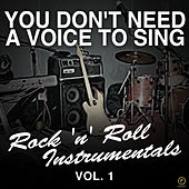 You Don't Need a Voice to Sing, Rock 'N' Roll Instrumentals Vol. 1 di Various Artists