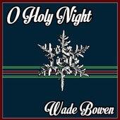 O Holy Night by Wade Bowen
