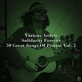 Solidarity Forever, 50 Great Songs of Protest Vol. 2 by Various Artists