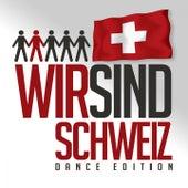 Wir sind Schweiz (Dance Edition) von Various Artists