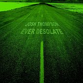 Ever Desolate by Josh Thompson