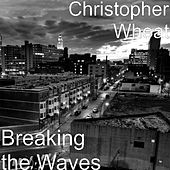 Breaking the Waves de Christopher Wheat