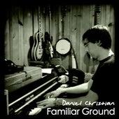 Familiar Ground by Daniel Christian