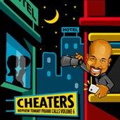 Nephew Tommy's Prank Calls - Cheaters Volume 6 by Nephew Tommy