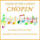 Chopin Study to the Classics Relaxing Classical Music for Quiet Study and Concentration by Various Artists
