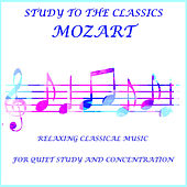 Mozart Study to the Classics Relaxing Classical Music for Quiet Study and Concentration by Various Artists