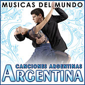 Argentina. Canciones Argentinas. Músicas del Mundo by Various Artists