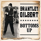 Bottoms Up by Brantley Gilbert