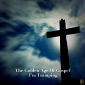 The Golden Age of Gospel, I'm Tramping von Various Artists