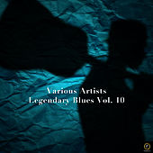 Legendary Blues Vol. 10 by Various Artists