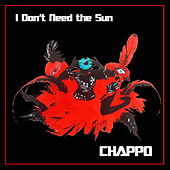 I Don't Need the Sun by CHAPPO