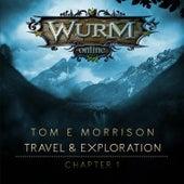 Wurm Online - Travel & Exploration: Chapter 1 by Tom E Morrison